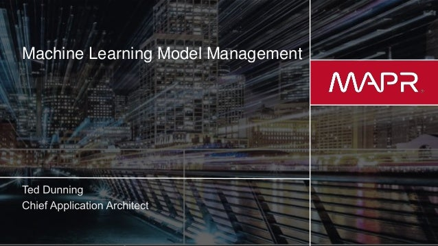 © 2017 MapR Technologies 1 Machine Learning Model Management