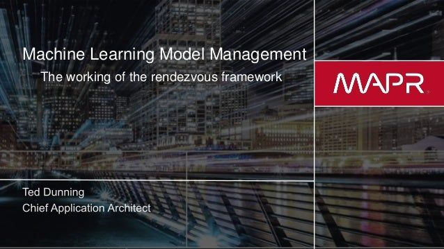 © 2017 MapR Technologies 1 Machine Learning Model Management The working of the rendezvous framework