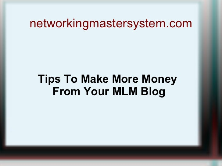 networkingmastersystem.com Tips To Make More Money  From Your MLM Blog