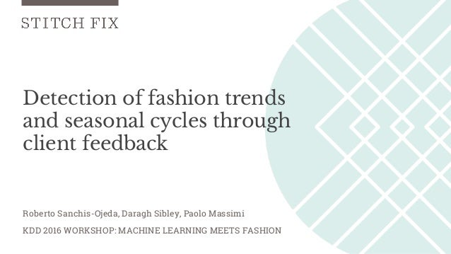 Detection of fashion trends and seasonal cycles through client feedback KDD 2016 WORKSHOP: MACHINE LEARNING MEETS FASHION ...