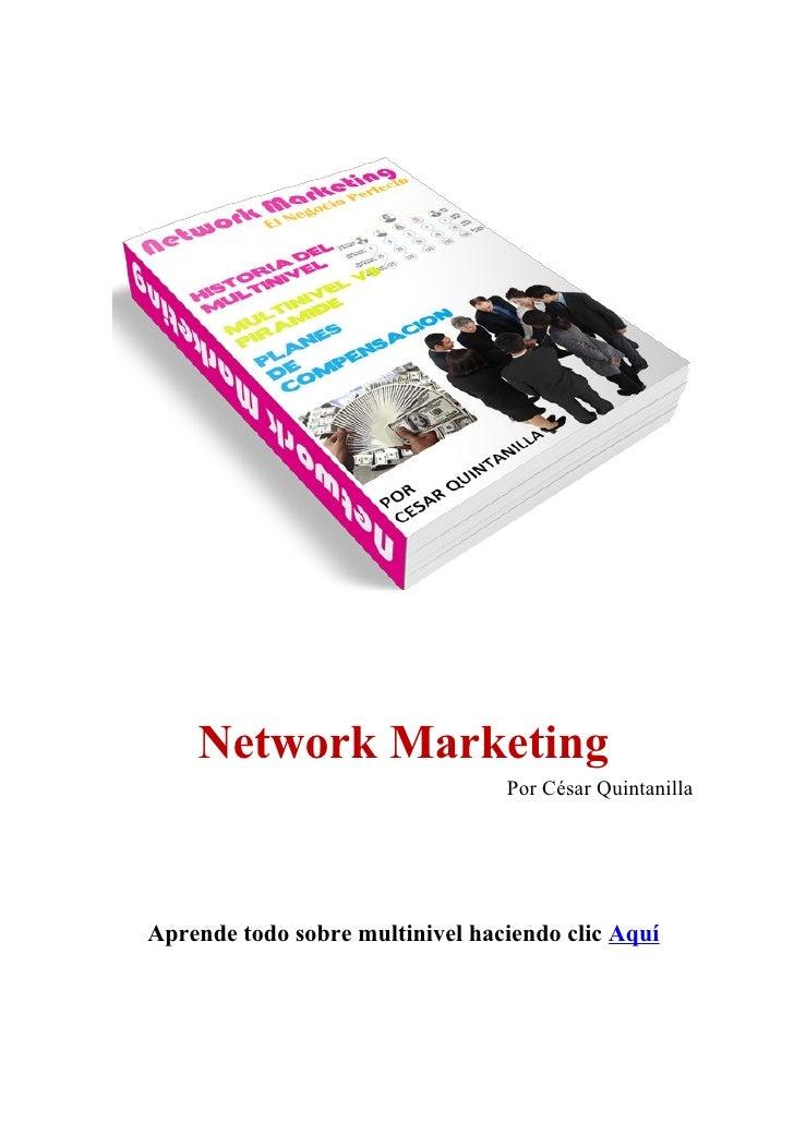 Network Marketing                                 Por César QuintanillaAprende todo sobre multinivel haciendo clic Aquí