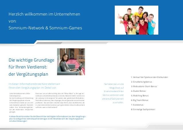 Herzlich willkommen im Unternehmenvon:Somnium-Network & Somnium-GamesDie wichtige Grundlagefür Ihren Verdienst:der Vergütu...