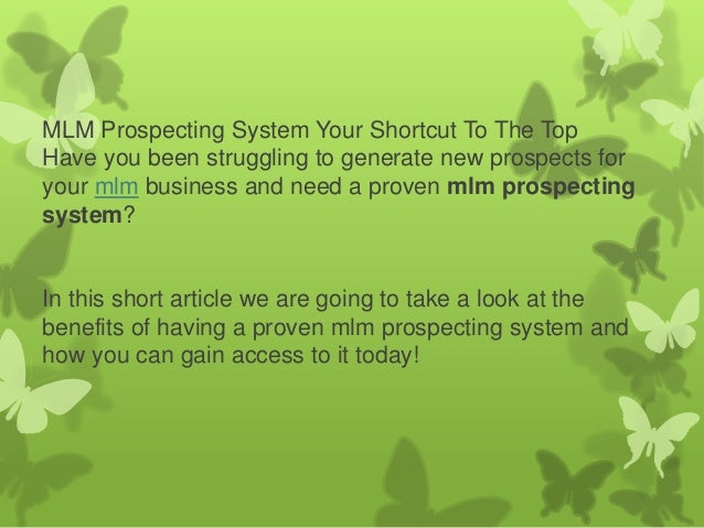 MLM Prospecting System Your Shortcut To The Top Have you been struggling to generate new prospects for your mlm business a...