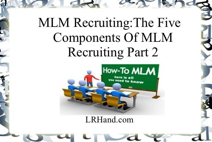 MLM Recruiting:The Five Components Of MLM Recruiting Part 2 LRHand.com