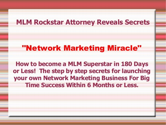 "MLM Rockstar Attorney Reveals Secrets   ""Network Marketing Miracle"" How to become a MLM Superstar in 180 Daysor Less! The ..."