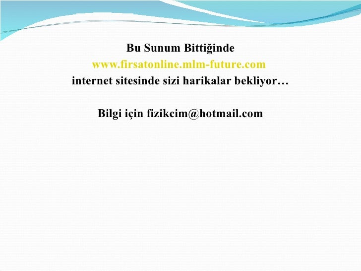 <ul><li>Bu Sunum Bittiğinde </li></ul><ul><li>www.firsatonline.mlm-future.com   </li></ul><ul><li>internet sitesinde sizi ...