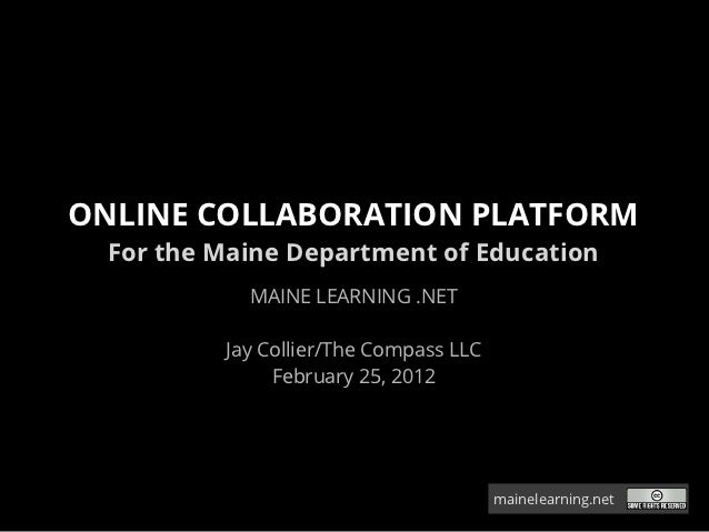ONLINE COLLABORATION PLATFORM  For the Maine Department of Education            MAINE LEARNING .NET          Jay Collier/T...