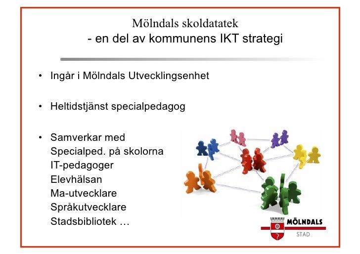 Mölndals skoldatatek          - en del av kommunens IKT strategi• Ingår i Mölndals Utvecklingsenhet• Heltidstjänst speci...