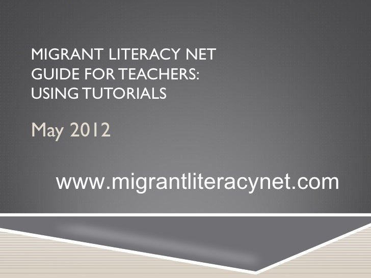 MIGRANT LITERACY NETGUIDE FOR TEACHERS:USING TUTORIALSMay 2012  www.migrantliteracynet.com