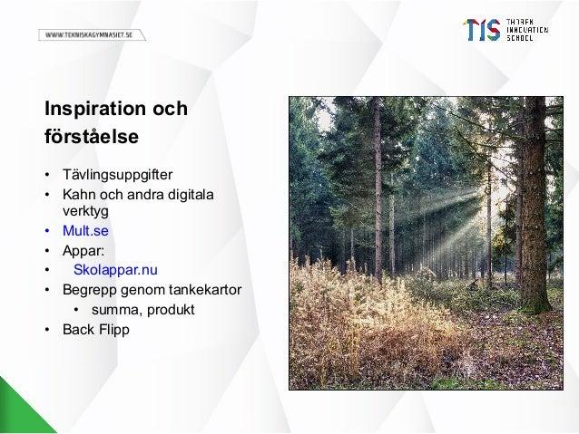 Inspiration och förståelse • Tävlingsuppgifter • Kahn och andra digitala verktyg • Mult.se • Appar: • Skolappar.nu • Begre...