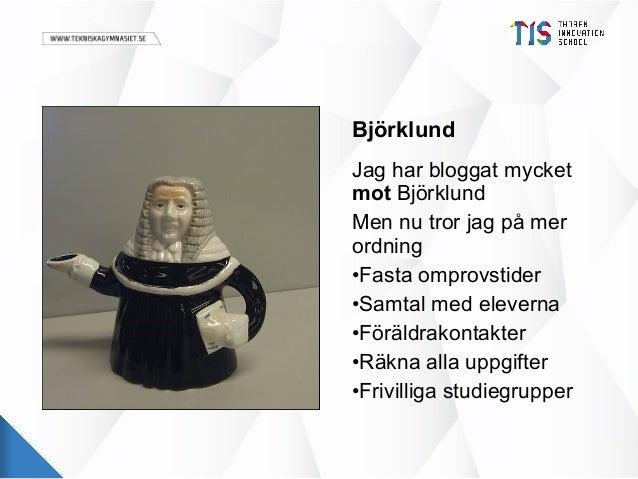 Björklund Jag har bloggat mycket mot Björklund Men nu tror jag på mer ordning •Fasta omprovstider •Samtal med eleverna •Fö...