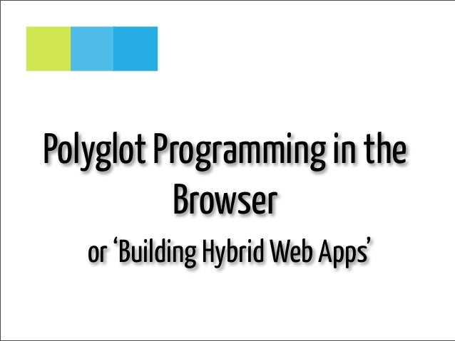 Polyglot Programming in the          Browser   or 'Building Hybrid Web Apps'