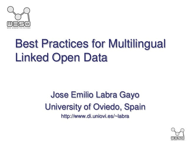 Best Practices for MultilingualLinked Open Data       Jose Emilio Labra Gayo      University of Oviedo, Spain          htt...