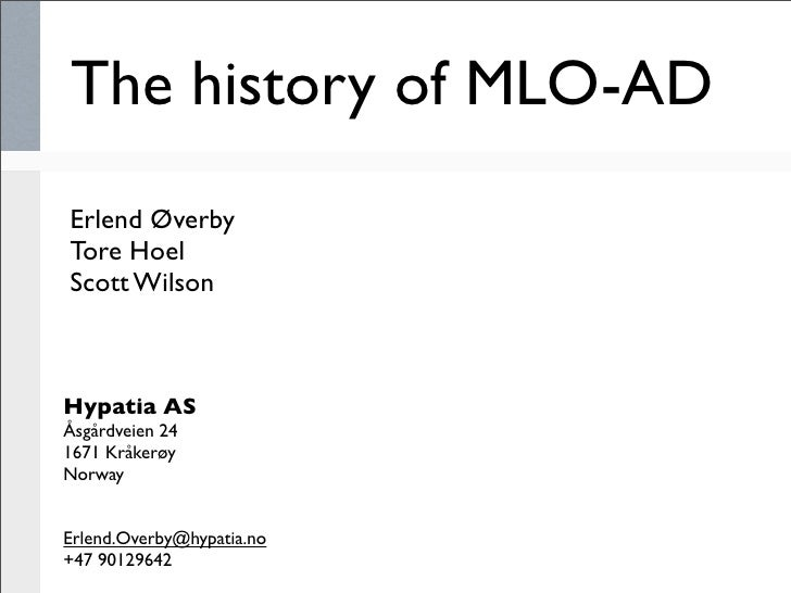 The history of MLO-AD Erlend Øverby Tore Hoel Scott Wilson    Hypatia AS Åsgårdveien 24 1671 Kråkerøy Norway   Erlend.Over...