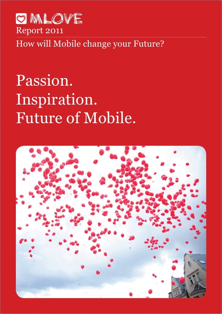 Report 2011How will Mobile change your Future?Passion.Inspiration.Future of Mobile.