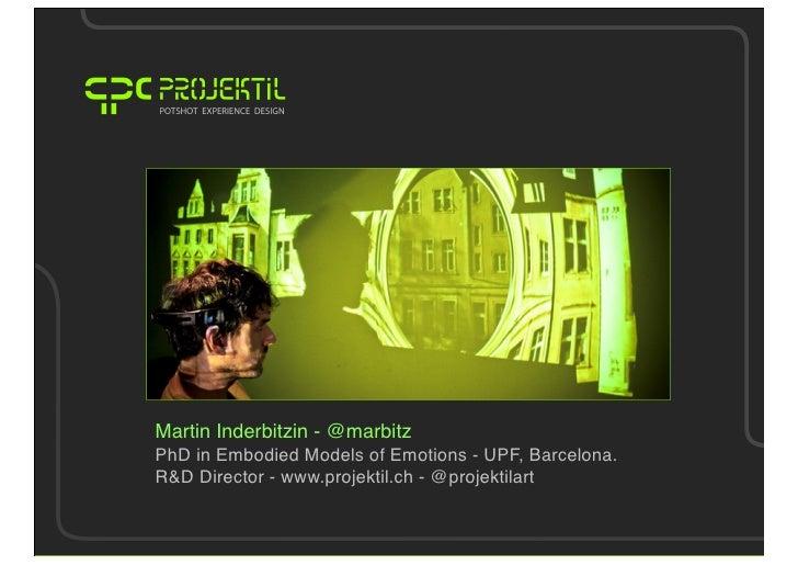 Martin Inderbitzin - @marbitzPhD in Embodied Models of Emotions - UPF, Barcelona.R&D Director - www.projektil.ch - @projek...
