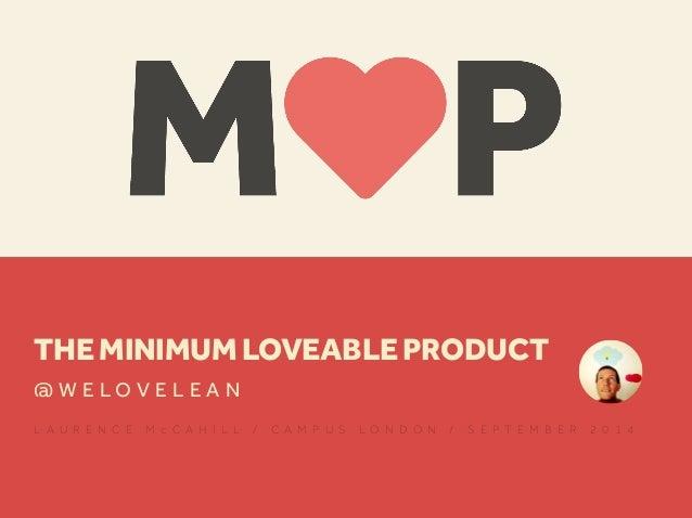 THE MINIMUM LOVEABLE PRODUCT @ W E L O V E L E A N L A U R E N C E M c C A H I L L / C A M P U S L O N D O N / S E P T E M...