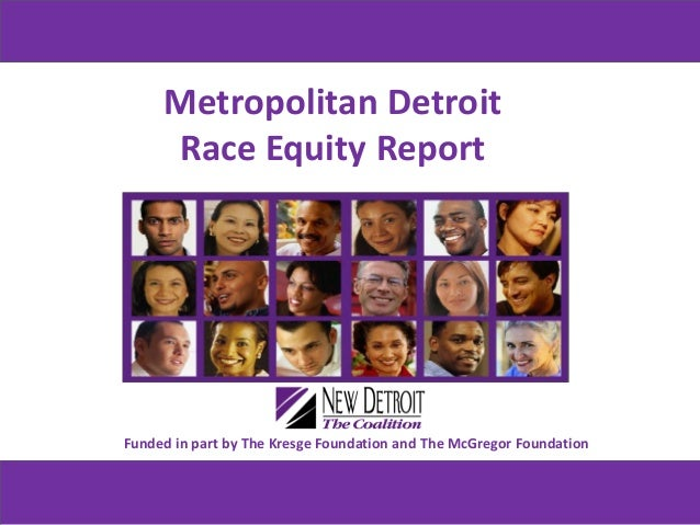 Metropolitan Detroit Race Equity Report Funded in part by The Kresge Foundation and The McGregor Foundation