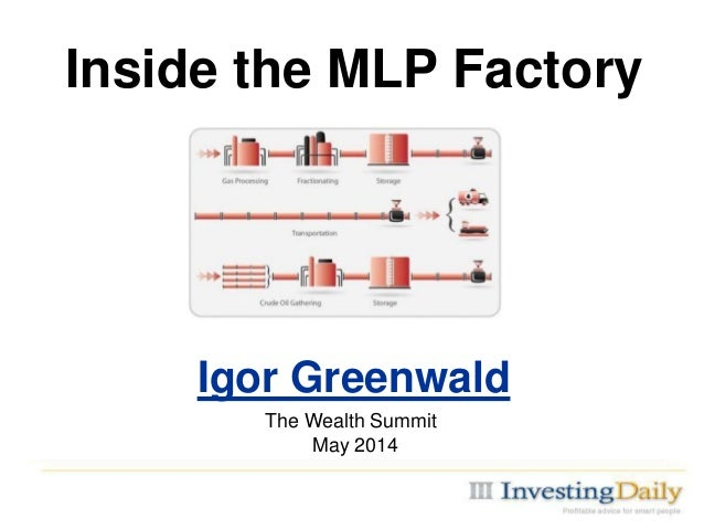 Inside the MLP Factory Igor Greenwald The Wealth Summit May 2014