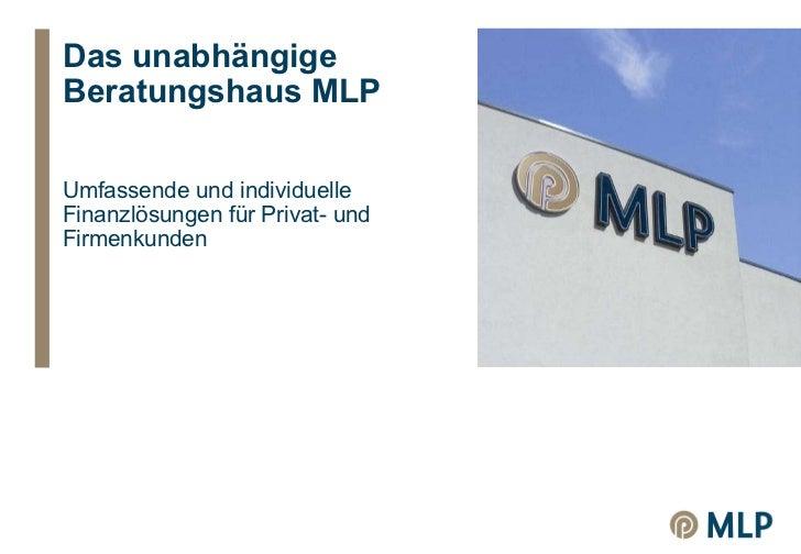 Das unabhängige  Beratungshaus MLP Umfassende und individuelle  Finanzlösungen für Privat- und  Firmenkunden