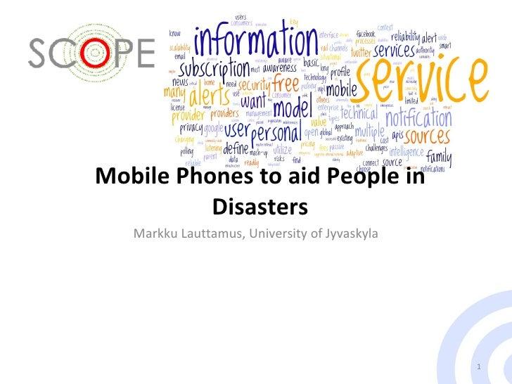 Mobile Phones to aid People in Disasters Markku Lauttamus, University of Jyvaskyla