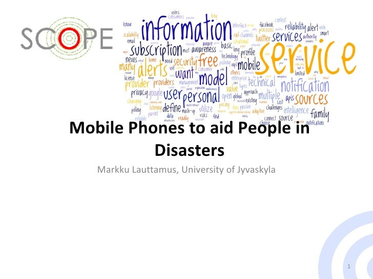 Mobile Phones to aid People in Disasters Markku Lauttamus, University of Jyvaskyla