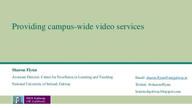 Providing campus-wide video services Sharon Flynn Assistant Director, Centre for Excellence in Learning and Teaching Natio...