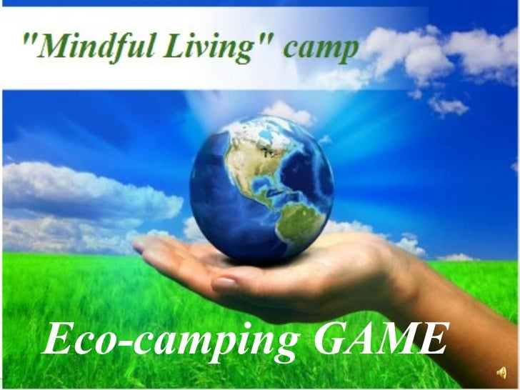 """""""Mindful Living"""" camp   """"Mindful Living"""" camp  """"Mindful Living"""" camp   Eco-camping GAME"""