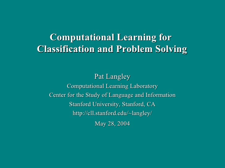 Pat Langley Computational Learning Laboratory Center for the Study of Language and Information Stanford University, Stanfo...