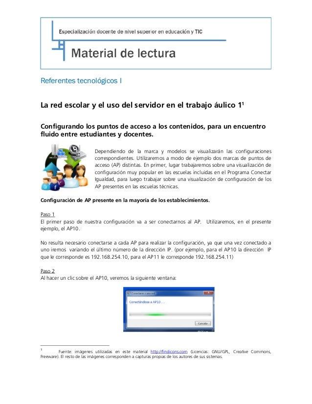 Referentes tecnológicos I La red escolar y el uso del servidor en el trabajo áulico 11 Configurando los puntos de acceso a...