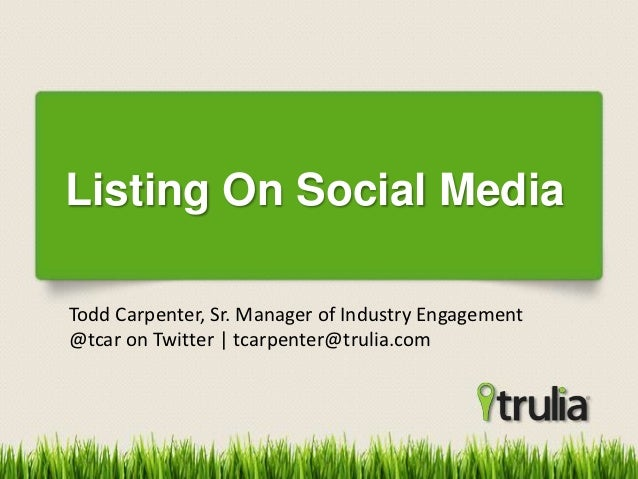 Listing On Social MediaTodd Carpenter, Sr. Manager of Industry Engagement@tcar on Twitter | tcarpenter@trulia.com
