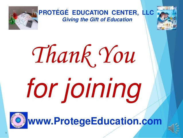 1 PROTÉGÉ EDUCATION CENTER, LLC Giving the Gift of Education www.ProtegeEducation.com Thank You for joining