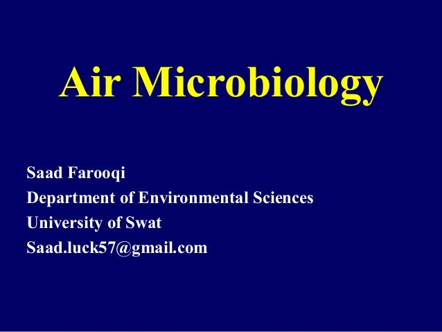 Air Microbiology Saad Farooqi Department of Environmental Sciences University of Swat Saad.luck57@gmail.com