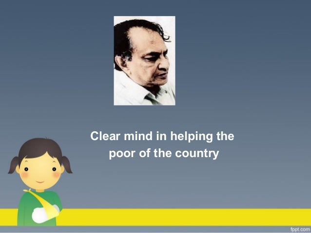 Clear mind in helping the poor of the country