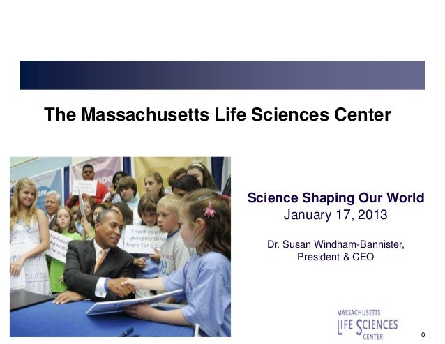 The Massachusetts Life Sciences Center                      Science Shaping Our World                           January 17...