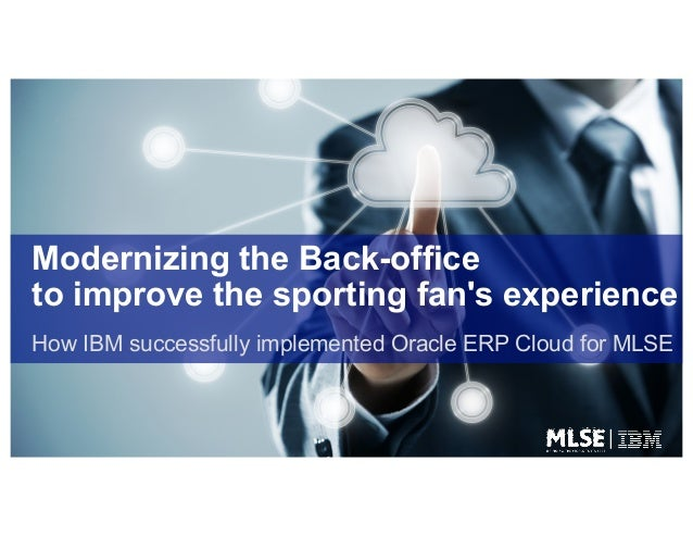 Modernizing the Back-office to improve the sporting fan's experience How IBM successfully implemented Oracle ERP Cloud for...