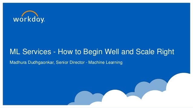 ML Services - How to Begin Well and Scale Right Madhura Dudhgaonkar, Senior Director - Machine Learning