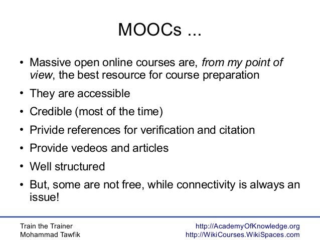 Train the Trainer Mohammad Tawfik http://AcademyOfKnowledge.org http://WikiCourses.WikiSpaces.com MOOCs ... ● Massive open...