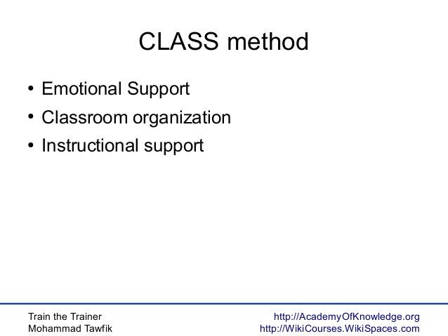 Train the Trainer Mohammad Tawfik http://AcademyOfKnowledge.org http://WikiCourses.WikiSpaces.com CLASS method ● Emotional...