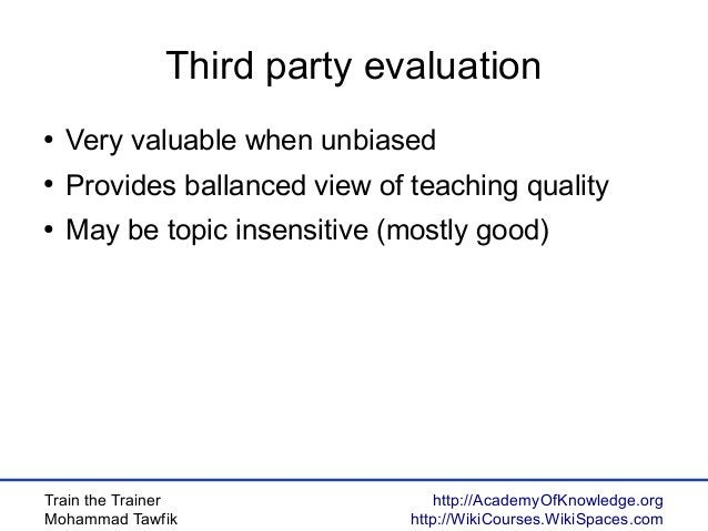 Train the Trainer Mohammad Tawfik http://AcademyOfKnowledge.org http://WikiCourses.WikiSpaces.com Third party evaluation ●...