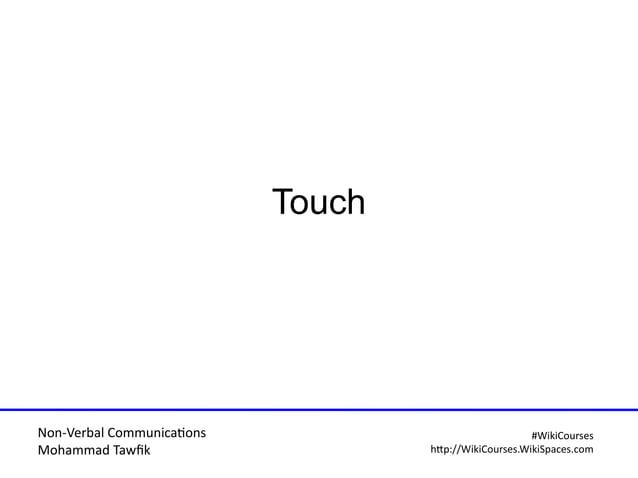 Non-Verbal Communicatons Mohammad Tawfi #WiiiCourses http:////WiiiCoursesWWiiiSpacesWcom Touch