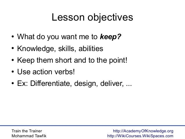 Train the Trainer Mohammad Tawfik http://AcademyOfKnowledge.org http://WikiCourses.WikiSpaces.com Lesson objectives ● What...