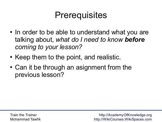 Train the Trainer Mohammad Tawfik http://AcademyOfKnowledge.org http://WikiCourses.WikiSpaces.com Prerequisites ● In order...
