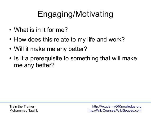 Train the Trainer Mohammad Tawfik http://AcademyOfKnowledge.org http://WikiCourses.WikiSpaces.com Engaging/Motivating ● Wh...