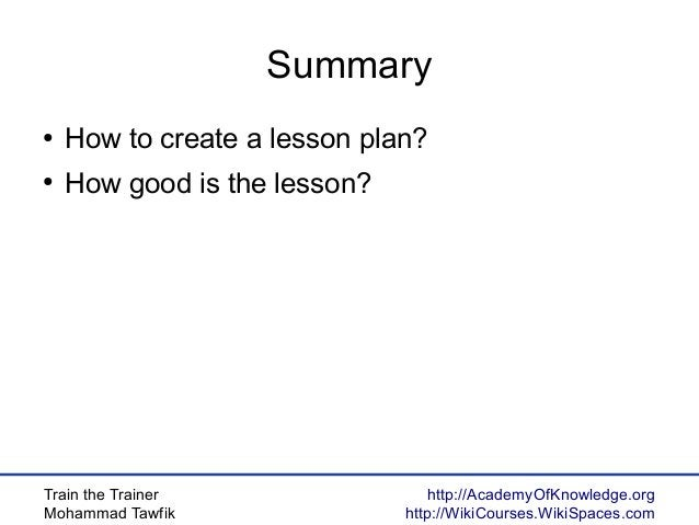 Train the Trainer Mohammad Tawfik http://AcademyOfKnowledge.org http://WikiCourses.WikiSpaces.com Summary ● How to create ...