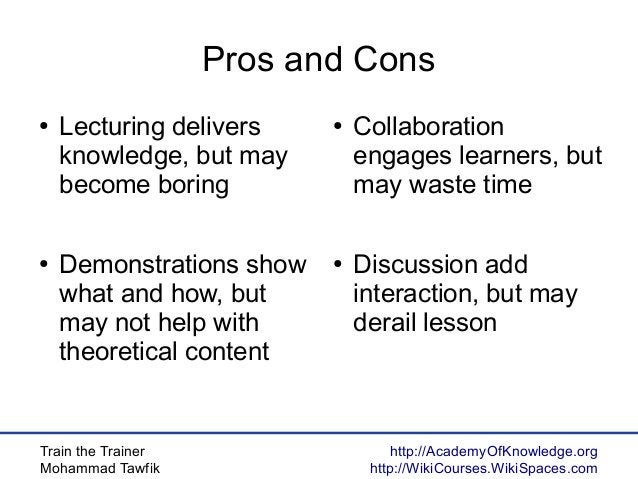 Train the Trainer Mohammad Tawfik http://AcademyOfKnowledge.org http://WikiCourses.WikiSpaces.com Pros and Cons ● Lecturin...