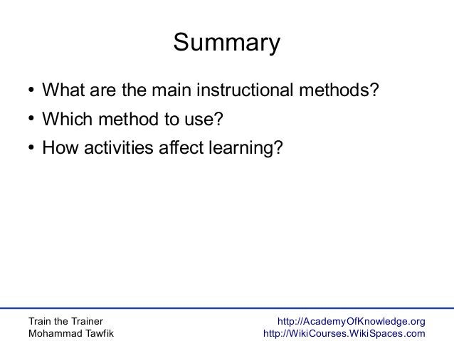 Train the Trainer Mohammad Tawfik http://AcademyOfKnowledge.org http://WikiCourses.WikiSpaces.com Summary ● What are the m...