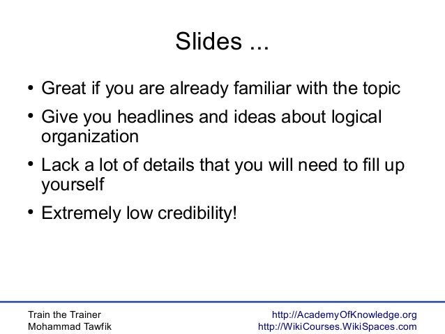 Train the Trainer Mohammad Tawfik http://AcademyOfKnowledge.org http://WikiCourses.WikiSpaces.com Slides ... ● Great if yo...