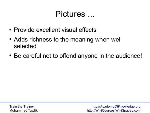 Train the Trainer Mohammad Tawfik http://AcademyOfKnowledge.org http://WikiCourses.WikiSpaces.com Pictures ... ● Provide e...