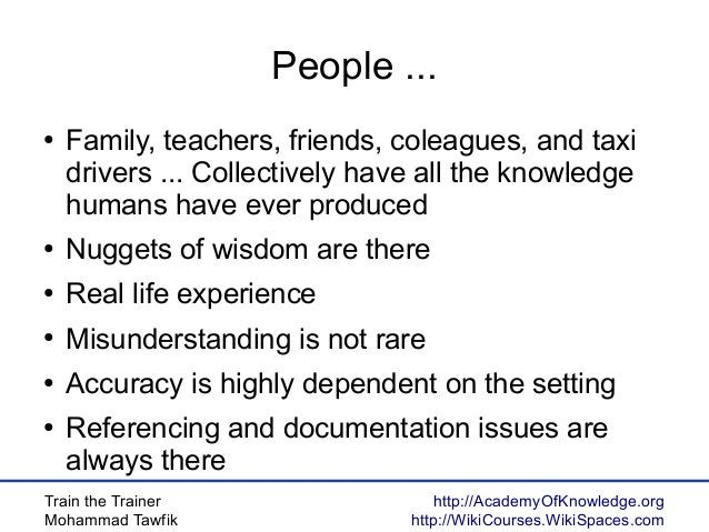 Train the Trainer Mohammad Tawfik http://AcademyOfKnowledge.org http://WikiCourses.WikiSpaces.com People ... ● Family, tea...